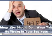 3 Things You Should Do... When Things Go Wrong In Your Business